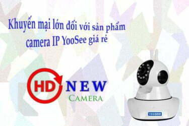 Khuyến mại lớn dành cho khách hàng HDnew khi mua camera IP YooSee giá rẻ - HDnew Camera